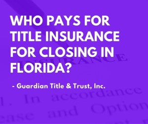 Who pays for title insurance for closing in Florida?