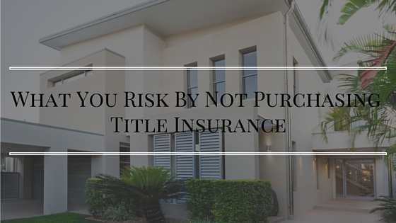 What You Risk By Not Purchasing Title Insurance